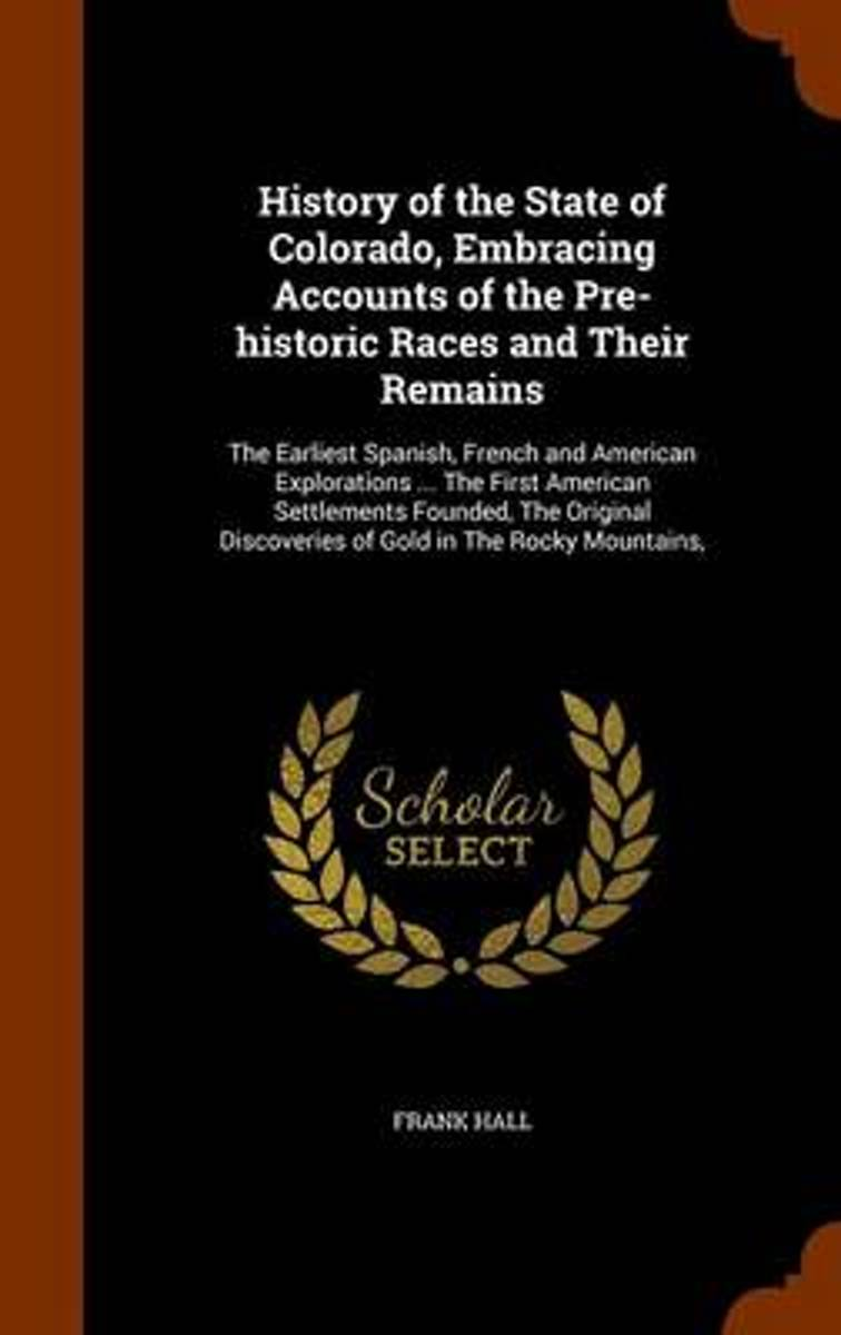 History of the State of Colorado, Embracing Accounts of the Pre-Historic Races and Their Remains