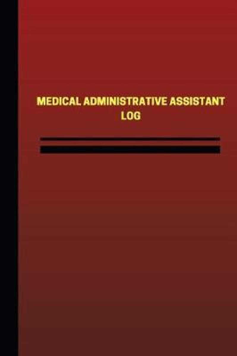 Medical Administrative Assistant Log (Logbook, Journal - 124 Pages, 6 X 9 Inches