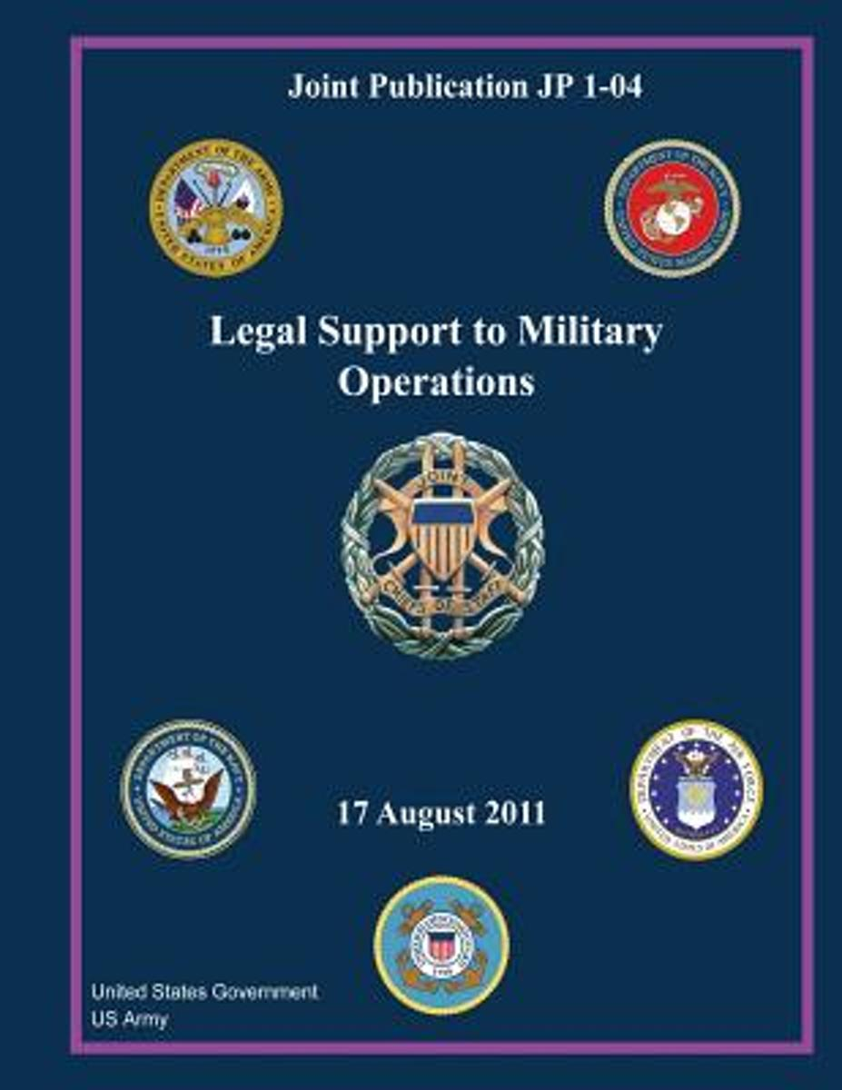 Joint Publication Jp 1-04 Legal Support to Military Operations 17 August 2011