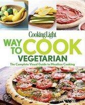 Cooking Light Way to Cook Vegetarian: The Complete Visual Guide to Meatless Cooking