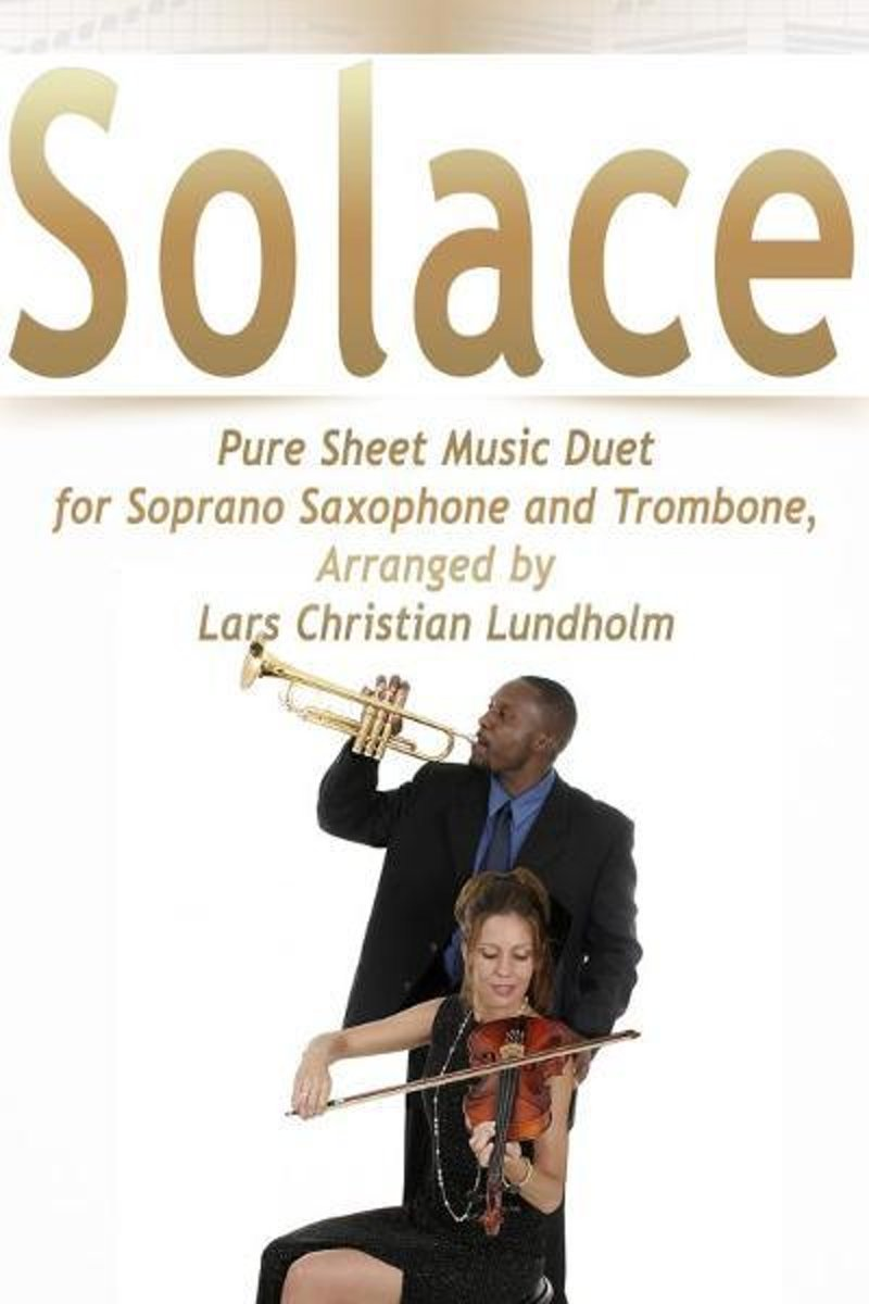 Solace Pure Sheet Music Duet for Soprano Saxophone and Trombone, Arranged by Lars Christian Lundholm