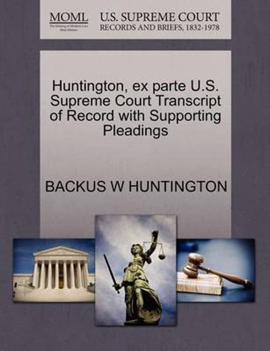 Huntington, Ex Parte U.S. Supreme Court Transcript of Record with Supporting Pleadings