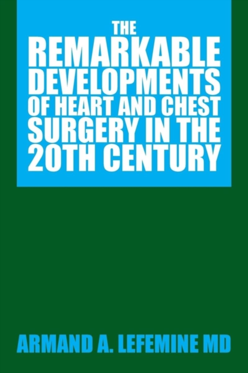 The Remarkable Developments of Heart and Chest Surgery in the 20th Century