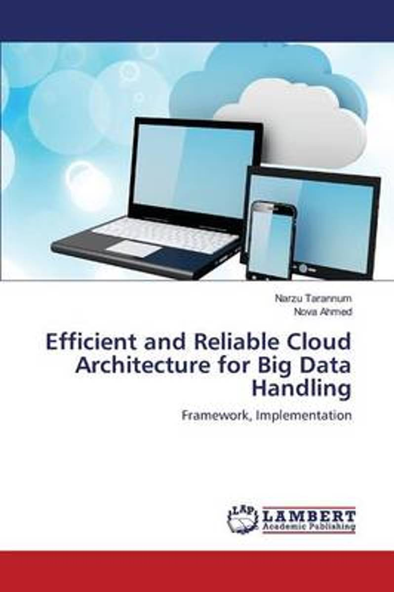 Efficient and Reliable Cloud Architecture for Big Data Handling