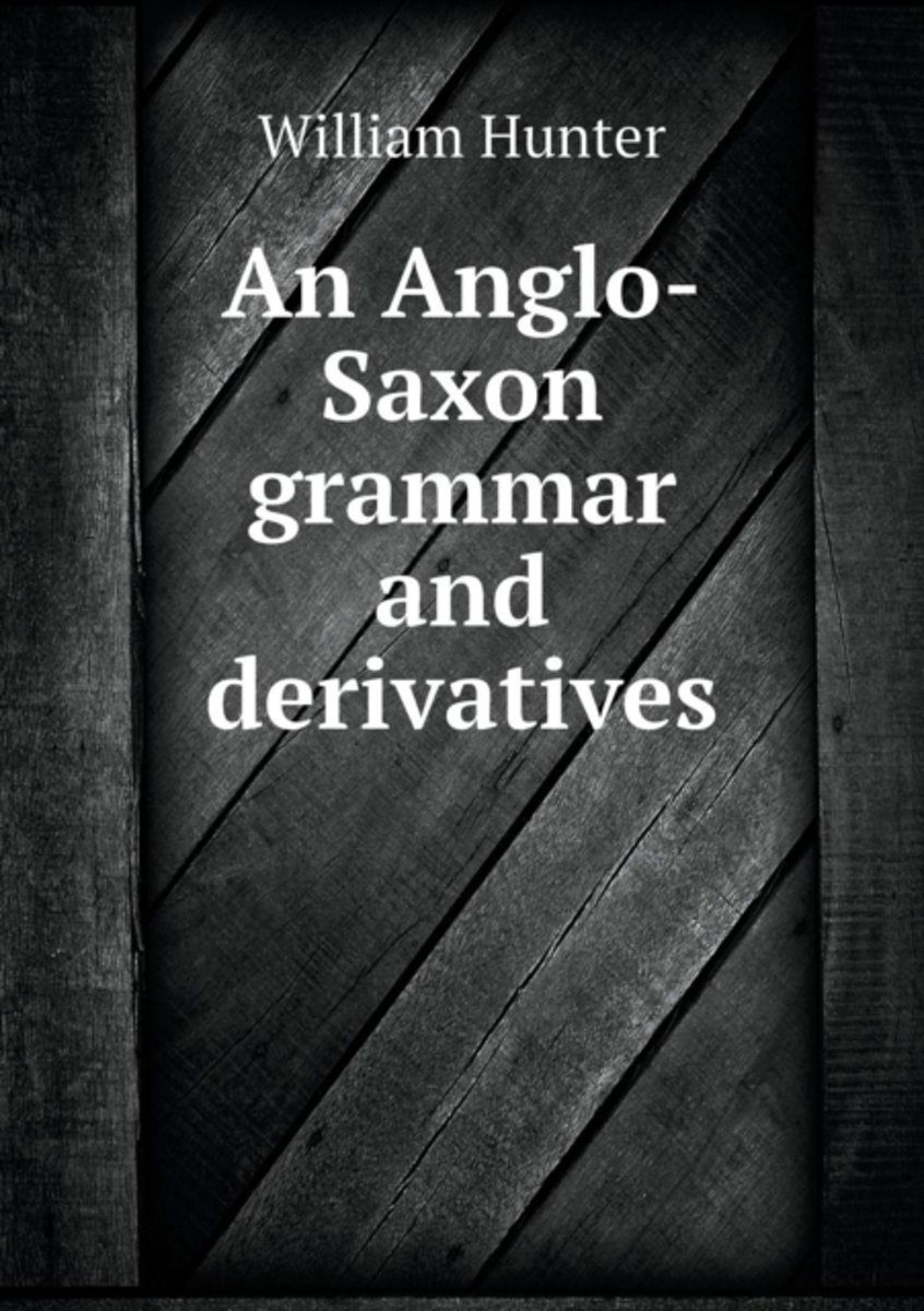 An Anglo-Saxon Grammar and Derivatives