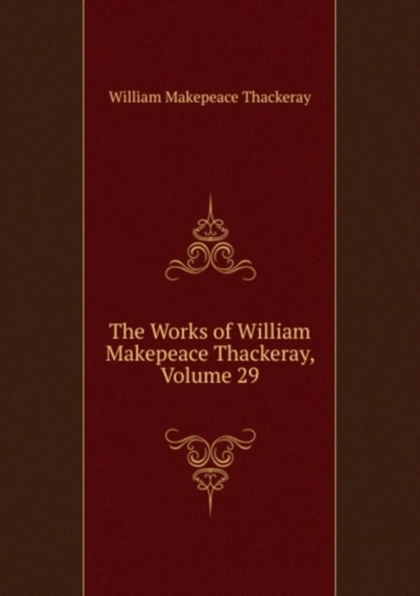 The Works of William Makepeace Thackeray, Volume 29