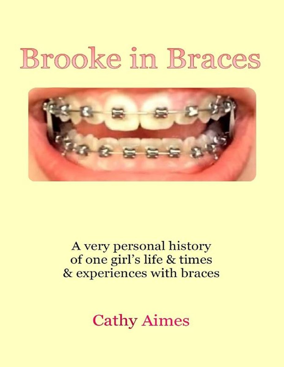 Brooke In Braces: A Very Personal History of One Girl's Life and Times and Experiences With Braces