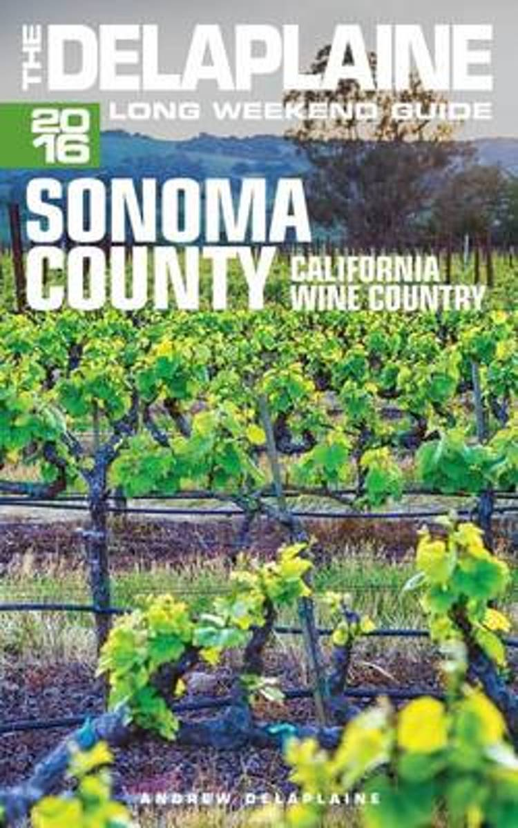 Sonoma Valley - The Delaplaine 2016 Long Weekend Guide