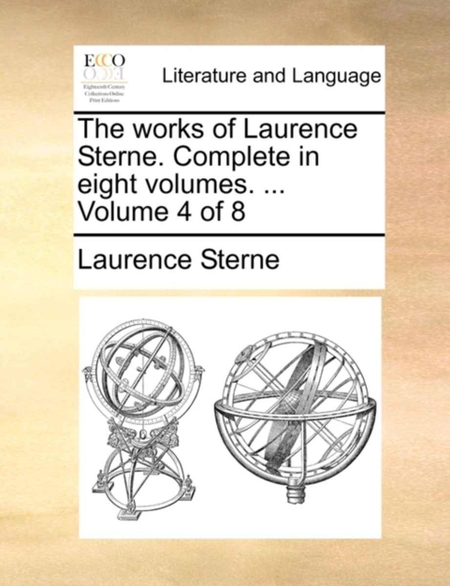 The Works of Laurence Sterne. Complete in Eight Volumes. ... Volume 4 of 8