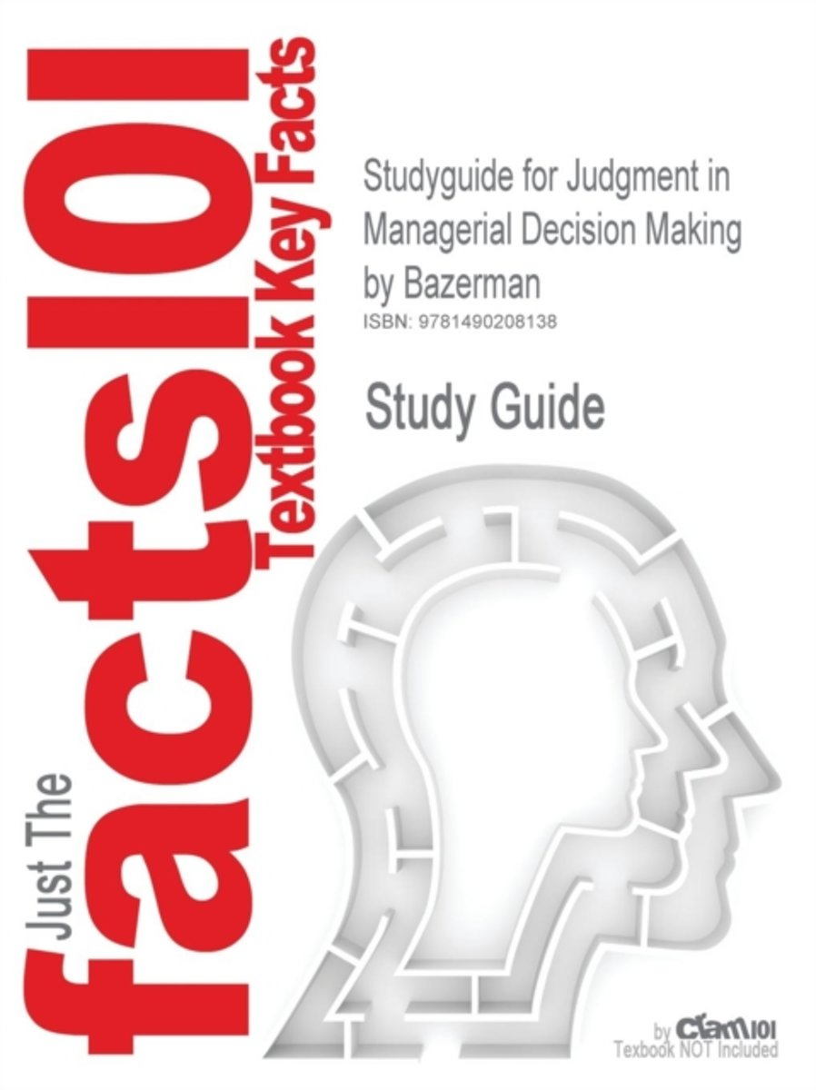 Studyguide for Judgment in Managerial Decision Making by Bazerman