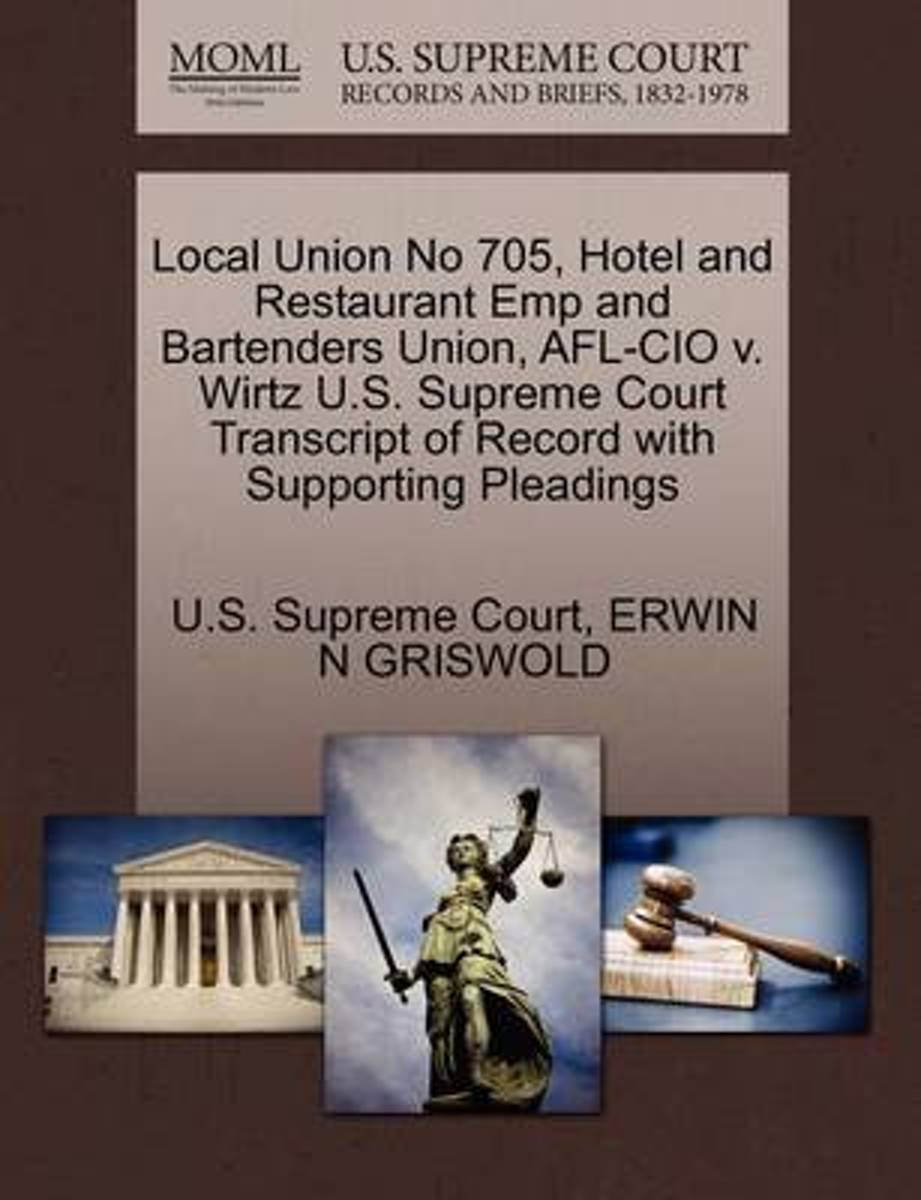 Local Union No 705, Hotel and Restaurant Emp and Bartenders Union, AFL-CIO V. Wirtz U.S. Supreme Court Transcript of Record with Supporting Pleadings