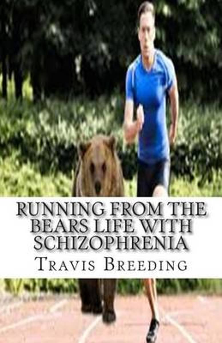 Running from the Bears Life with Schizophrenia