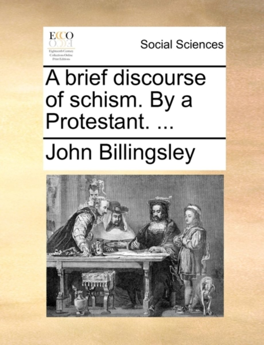 A Brief Discourse of Schism. by a Protestant.