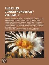 The Ellis Correspondence (Volume 1); Letters Written During The Years 1686, 1687, 1688, And Addressed To John Ellis, Esq., Secretary To The