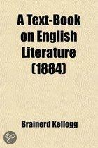 A Text-Book on English Literature; With Copious Extracts from the Leading Authors, English and American, with Full Instructions as to the Method in Which These Are to Be Studied, Adapted for