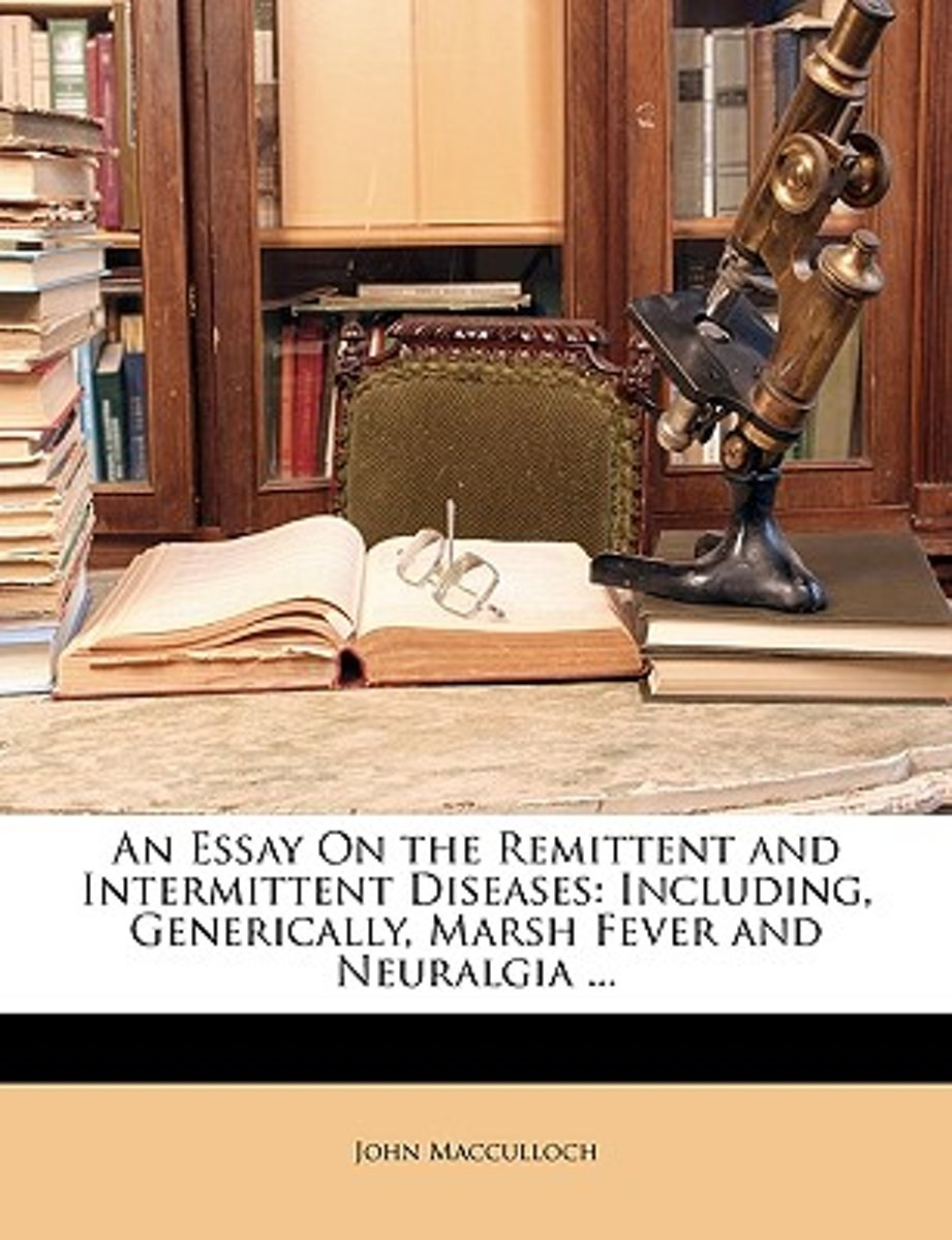 An Essay On The Remittent And Intermittent Diseases