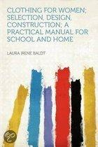 Clothing for Women; Selection, Design, Construction; a Practical Manual for School and Home