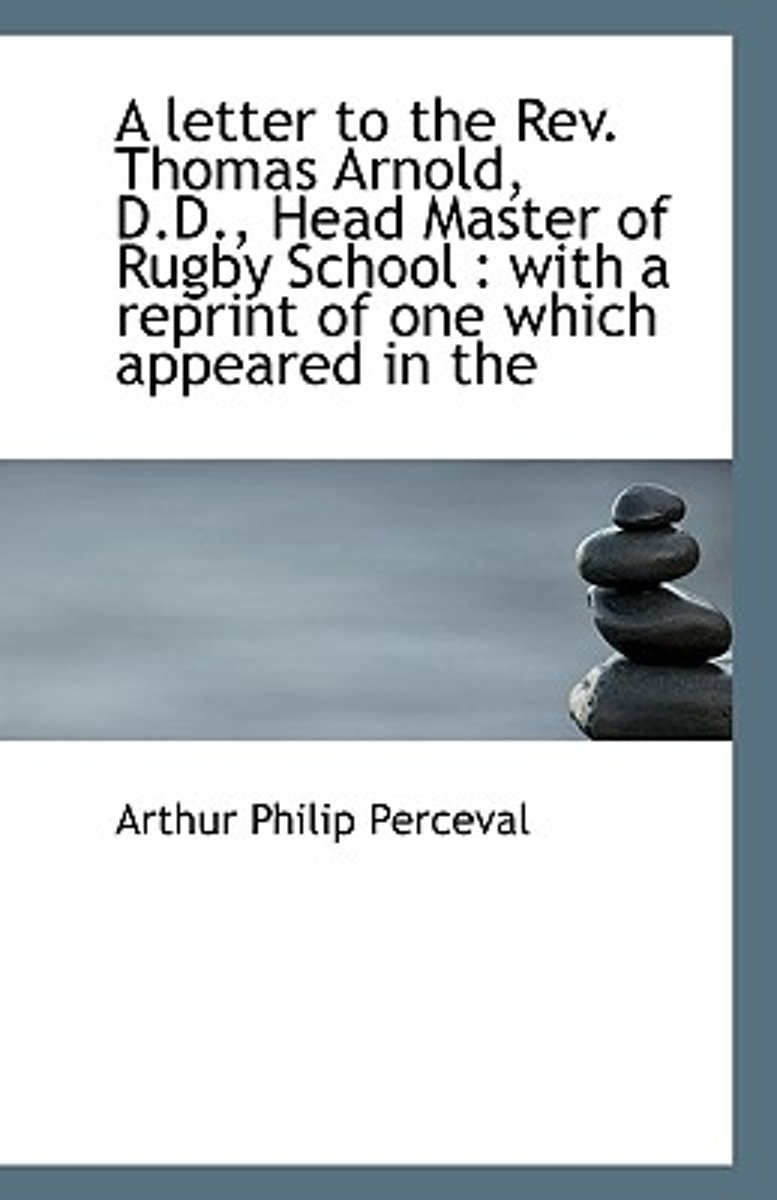 A Letter to the REV. Thomas Arnold, D.D., Head Master of Rugby School