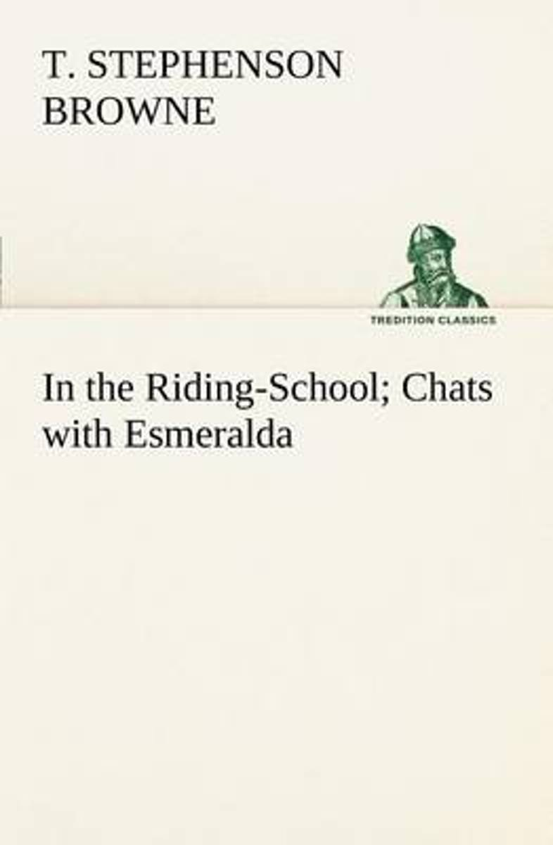 In the Riding-School; Chats with Esmeralda