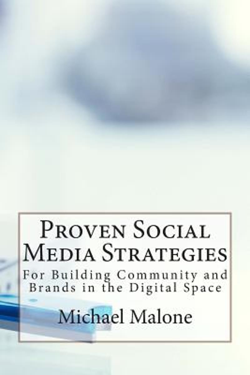Proven Social Media Strategies for Building Community and Brands in the Digital Space