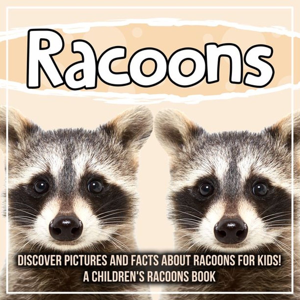 Racoons: Discover Pictures and Facts About Racoons For Kids! A Children's Racoons Book
