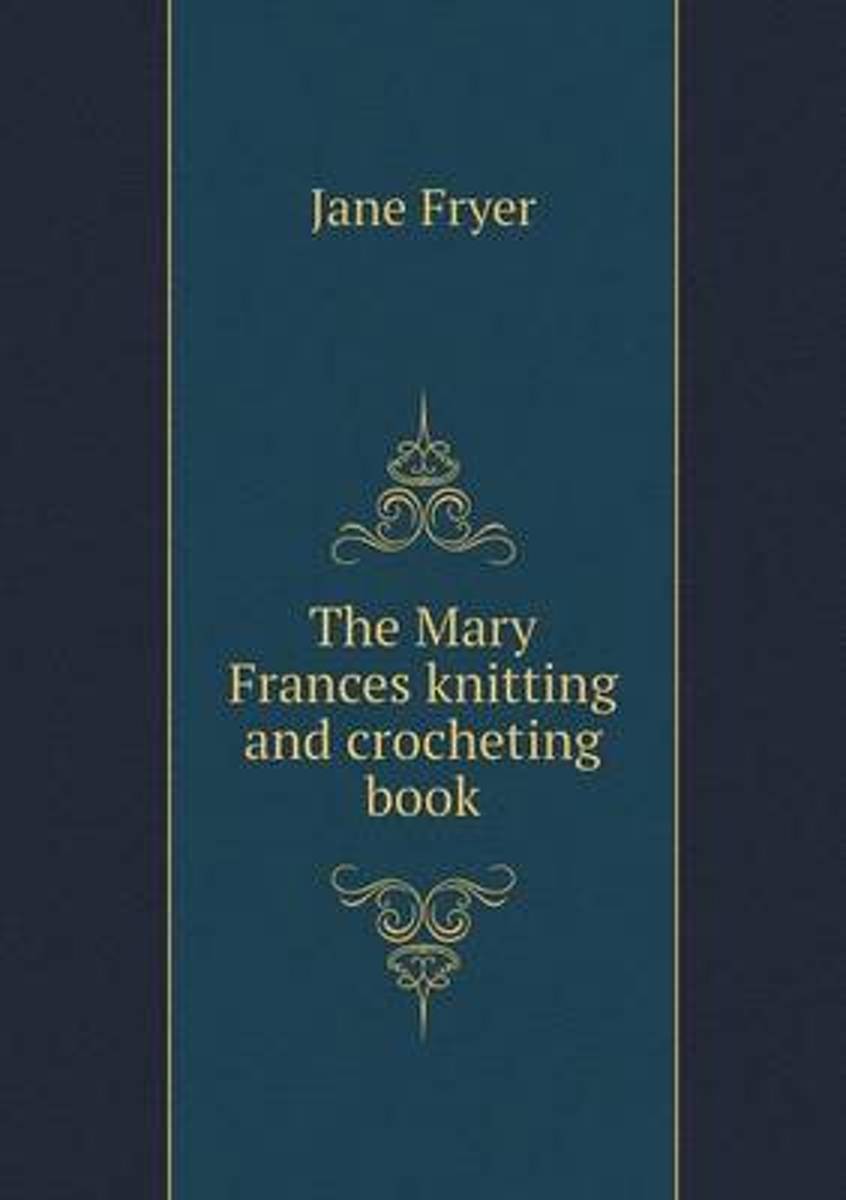 The Mary Frances Knitting and Crocheting Book