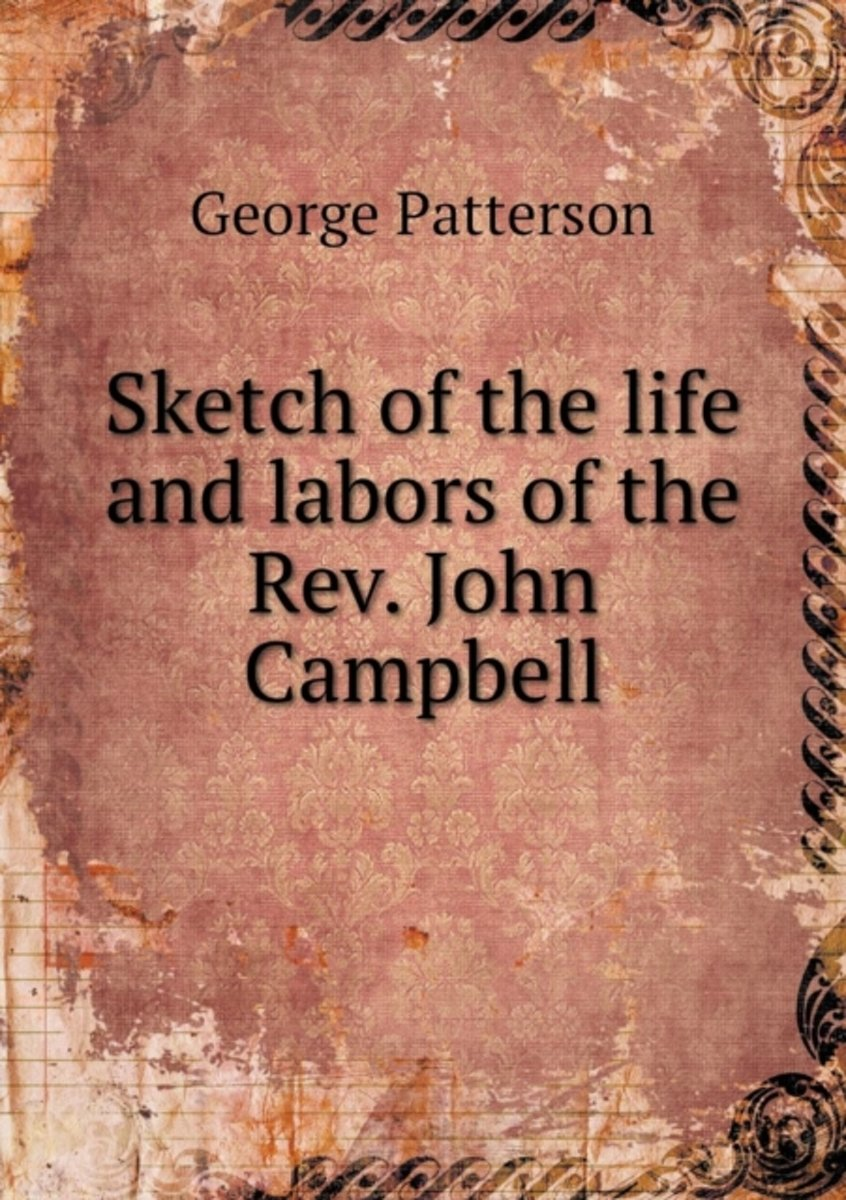 Sketch of the Life and Labors of the REV. John Campbell