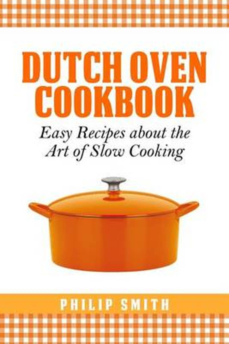 Dutch Oven Cookbook. Easy Recipes about the Art of Slow Cooking