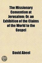 The Missionary Convention At Jerusalem; Or, An Exhibition Of The Claims Of The World To The Gospel