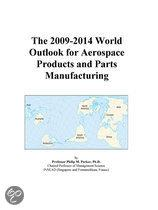 The 2009-2014 World Outlook for Aerospace Products and Parts Manufacturing