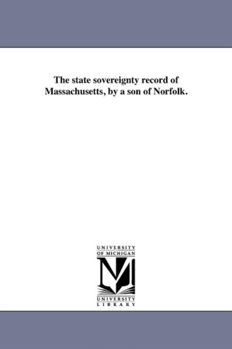 The State Sovereignty Record of Massachusetts, by a Son of Norfolk.