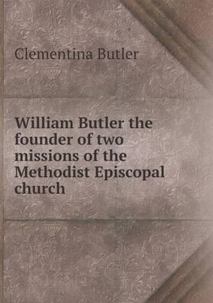 William Butler the Founder of Two Missions of the Methodist Episcopal Church
