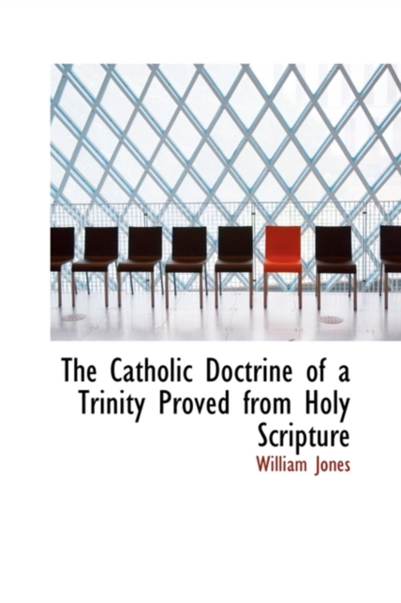 The Catholic Doctrine of a Trinity Proved from Holy Scripture
