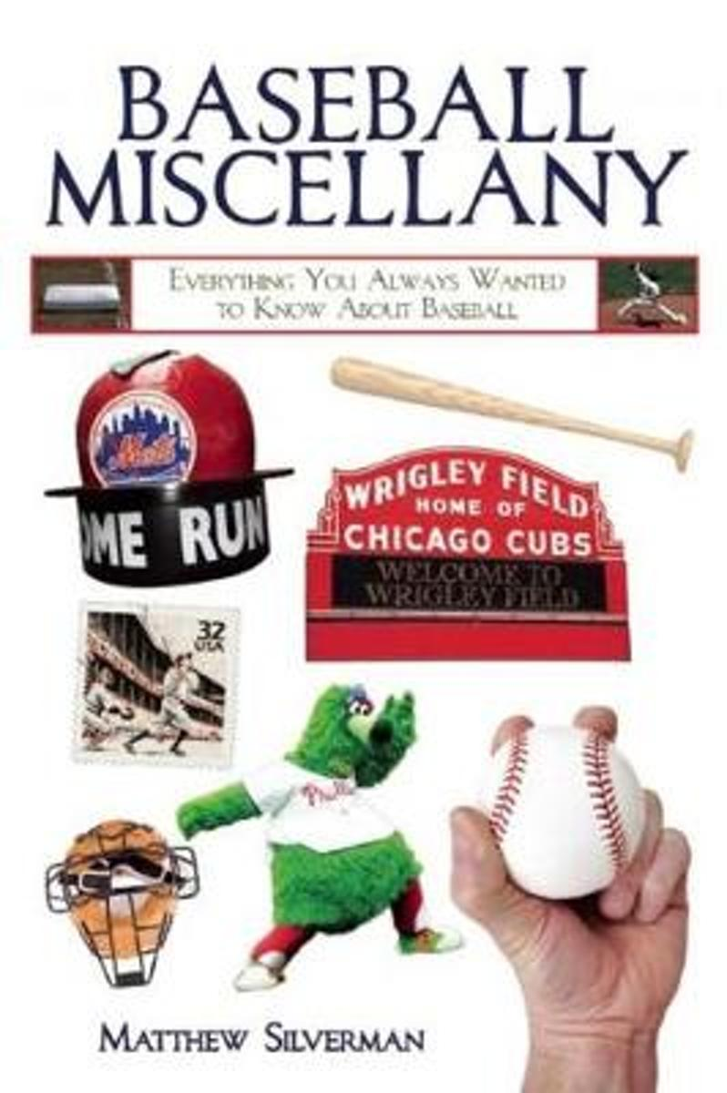 Baseball Miscellany: Everything You Ever Wanted to Know about Baseball