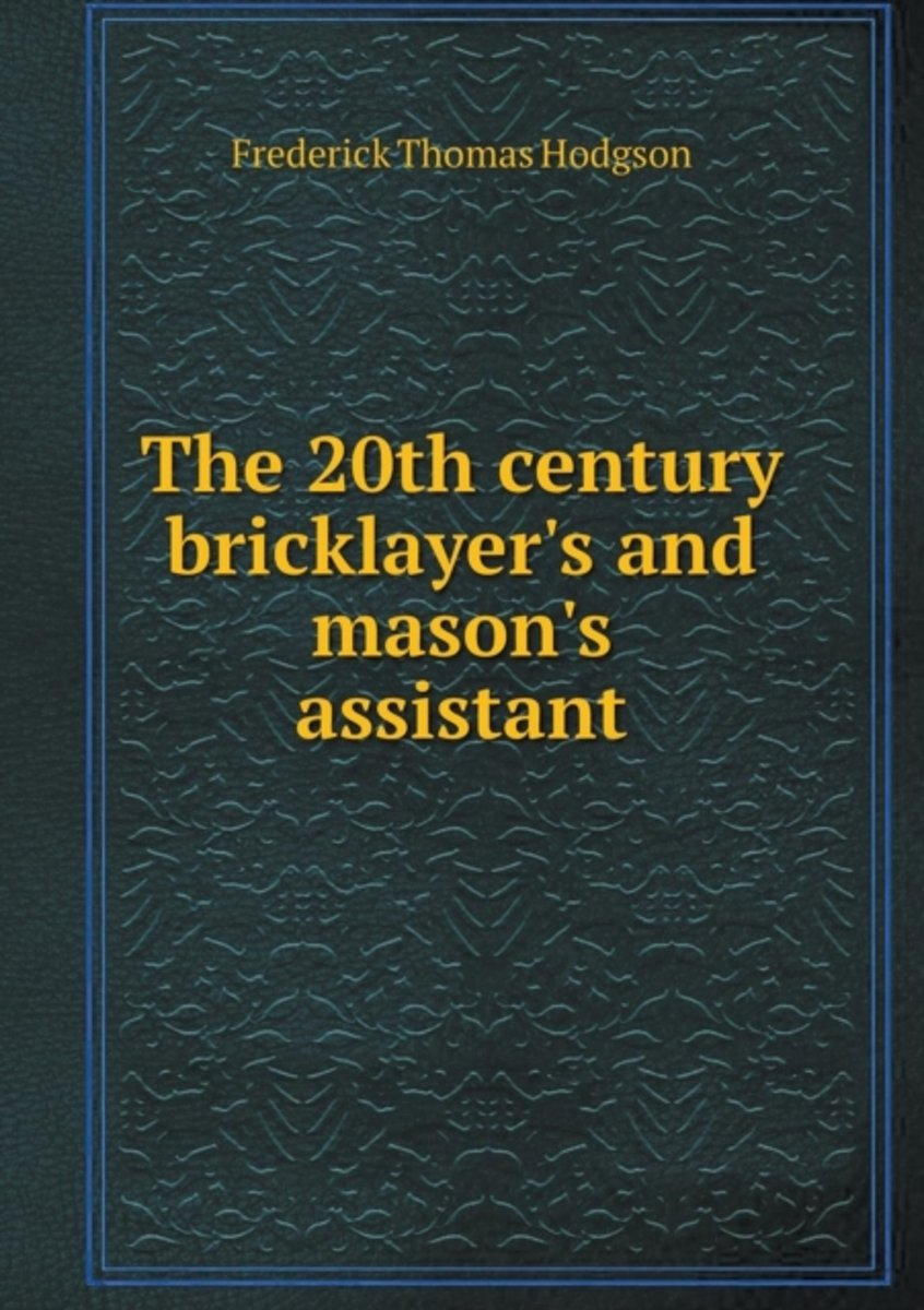 The 20th Century Bricklayer's and Mason's Assistant
