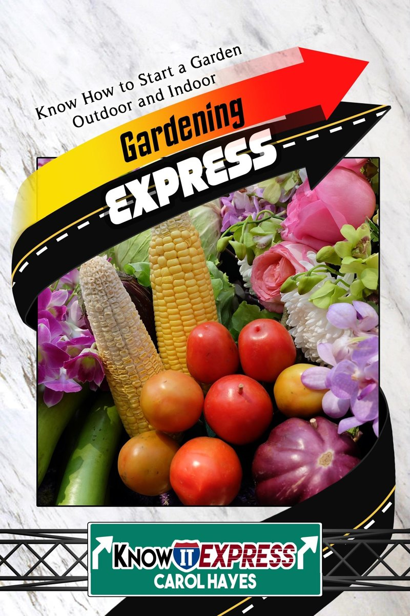Gardening Express: Know How to Start a Garden Outdoor and Indoor