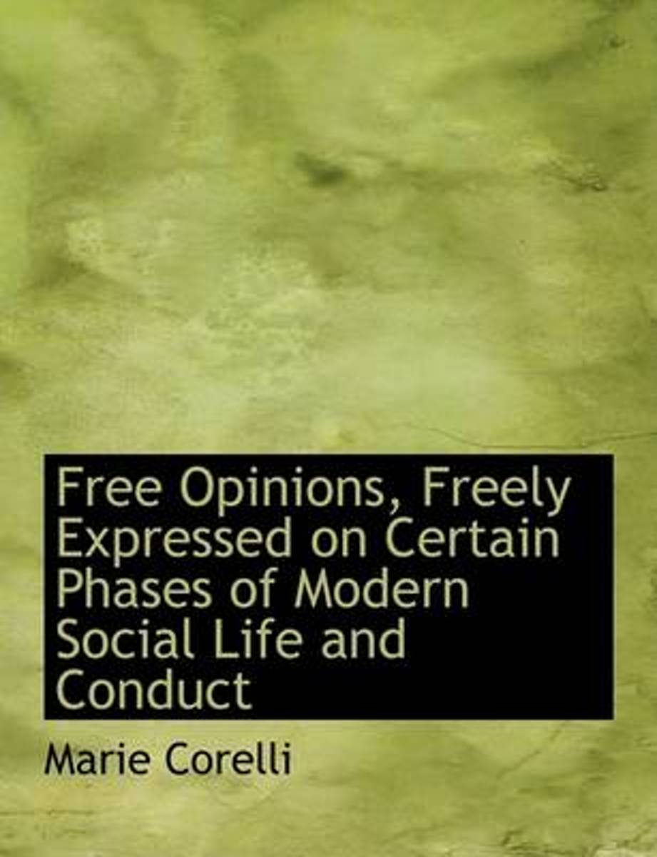 Free Opinions, Freely Expressed on Certain Phases of Modern Social Life and Conduct