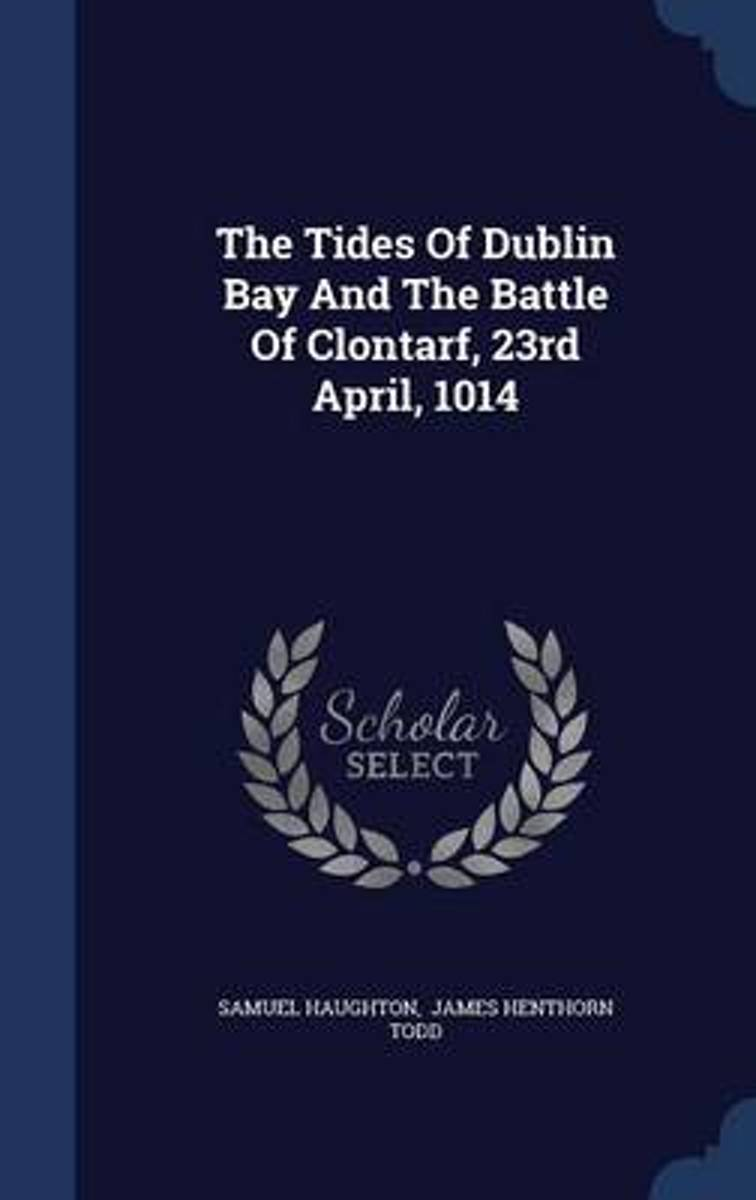 The Tides of Dublin Bay and the Battle of Clontarf, 23rd April, 1014