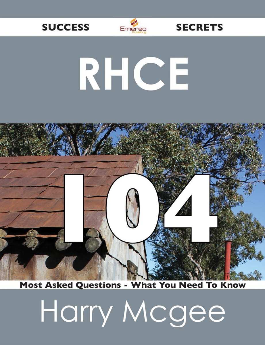 RHCE 104 Success Secrets - 104 Most Asked Questions On RHCE - What You Need To Know