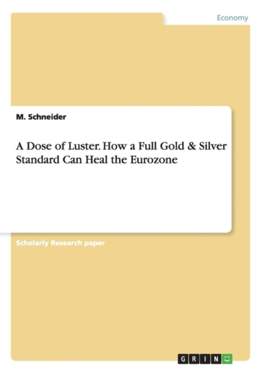 A Dose of Luster. How a Full Gold & Silver Standard Can Heal the Eurozone
