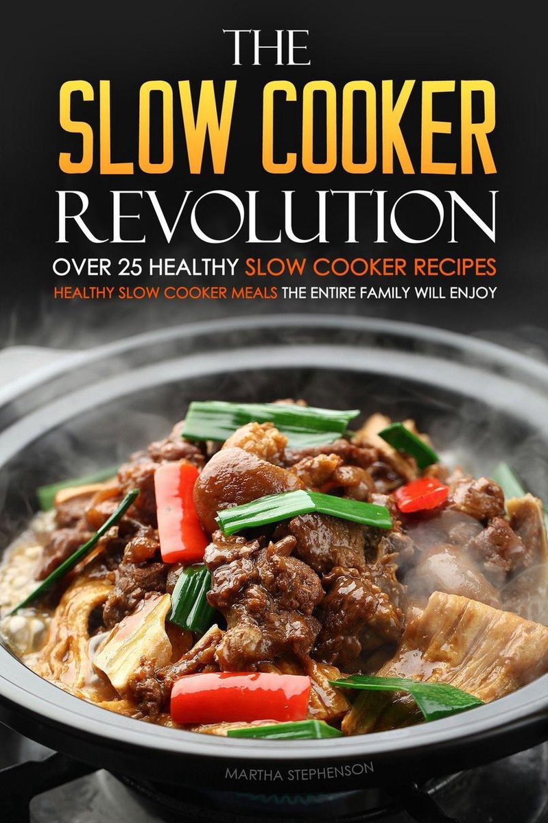 The Slow Cooker Revolution: Over 25 Healthy Slow Cooker Recipes