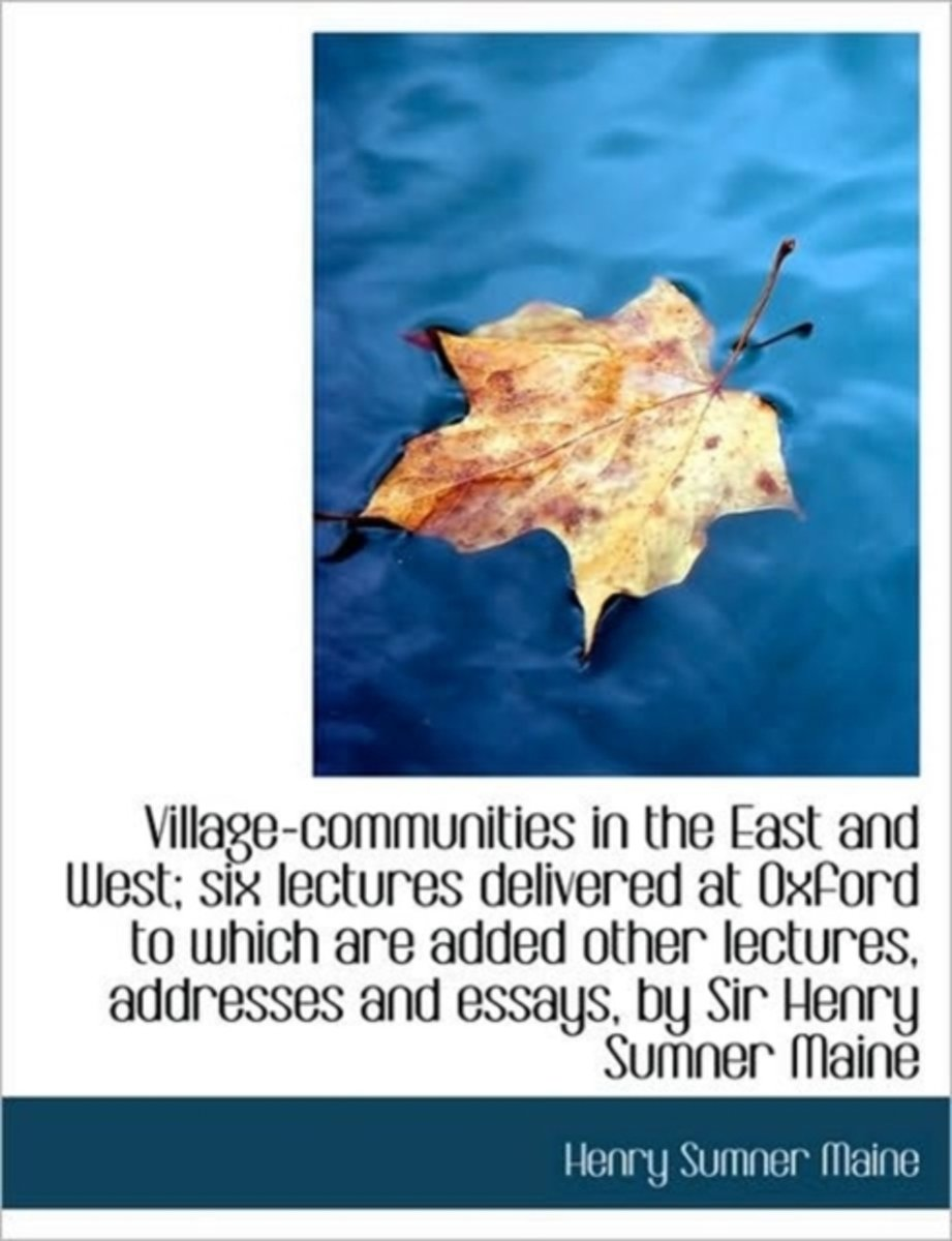 Village-Communities in the East and West; Six Lectures Delivered at Oxford to Which Are Added Other