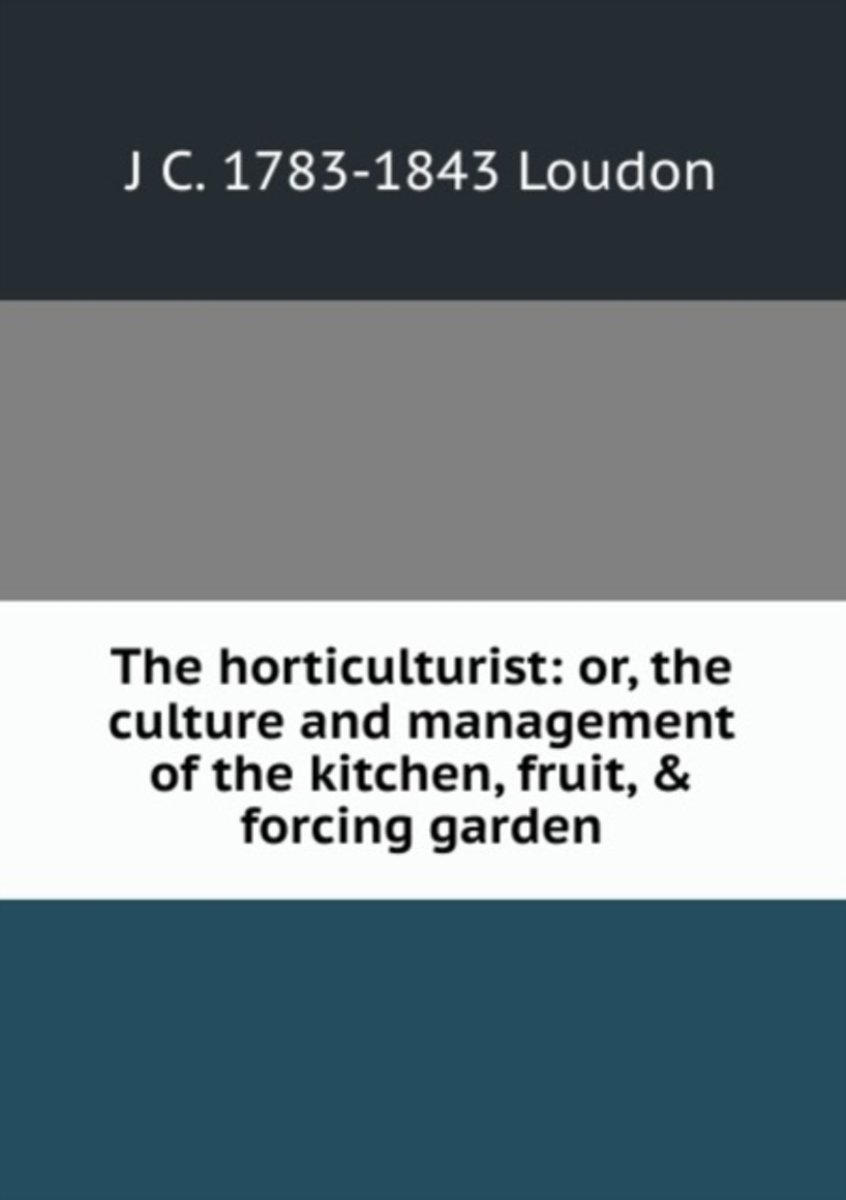 The Horticulturist: Or, the Culture and Management of the Kitchen, Fruit, & Forcing Garden