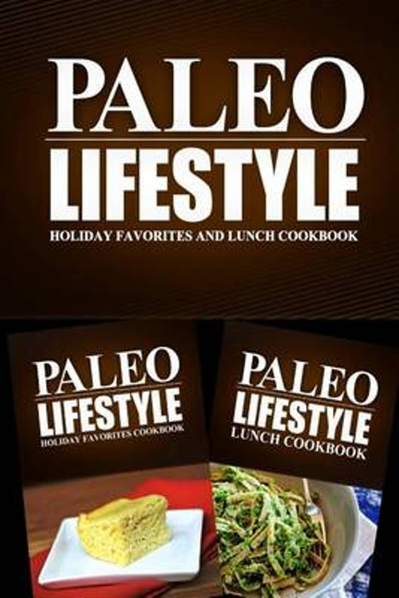 Paleo Lifestyle - Holiday Favorites and Lunch Cookbook
