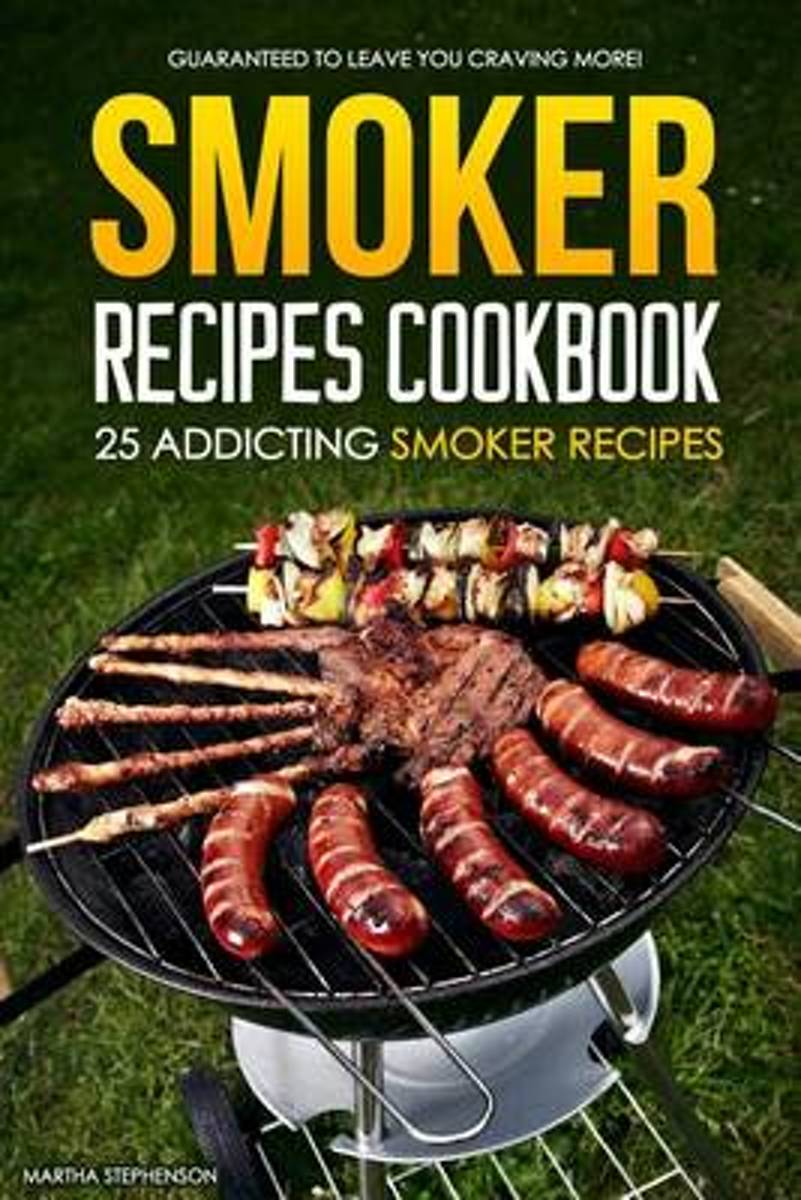 Smoker Recipes Cookbook - 25 Addicting Smoker Recipes