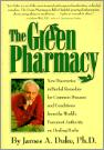 The Green Pharmacy: New Discoveries In Herbal Remedies For Common Diseases And Conditions From The World's Foremost Authority On Healing H