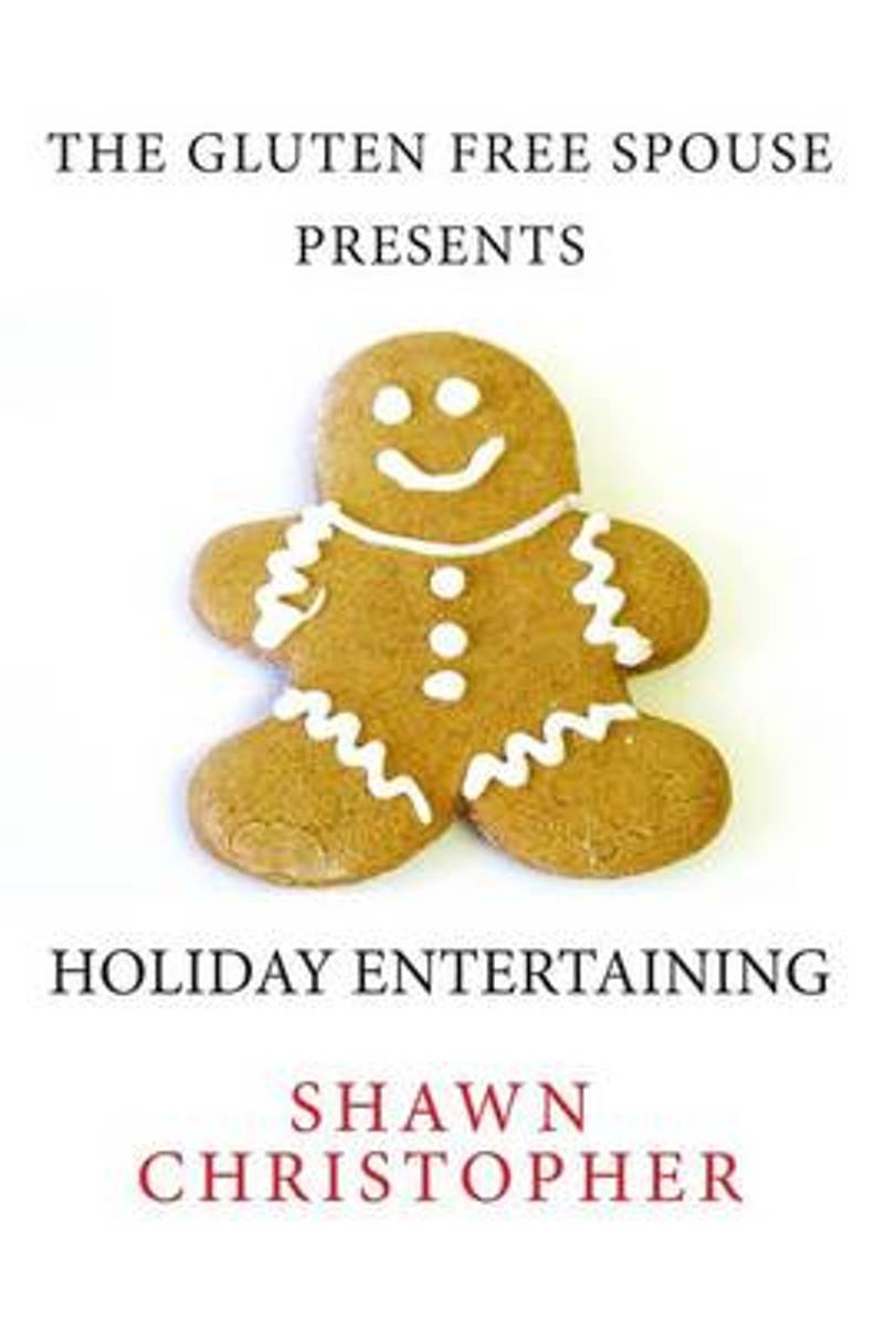 The Gluten Free Spouse Presents Holiday Entertaining