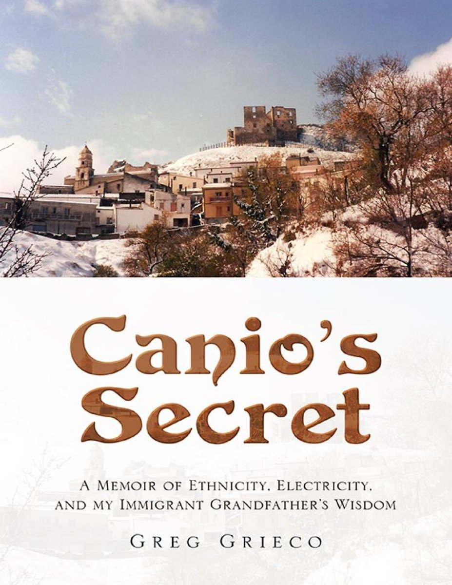 Canio's Secret: A Memoir of Ethnicity, Electricity, and My Immigrant Grandfather's Wisdom