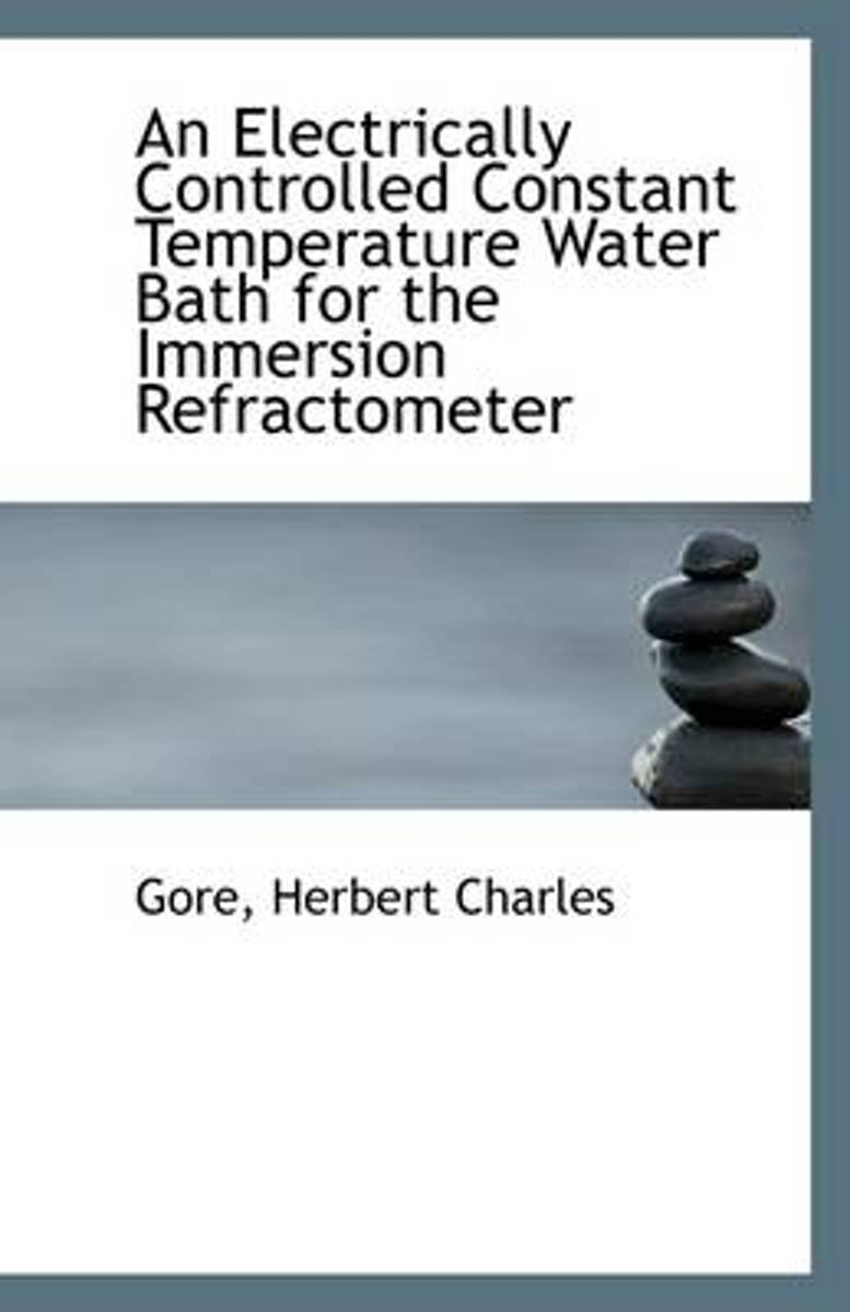 An Electrically Controlled Constant Temperature Water Bath for the Immersion Refractometer