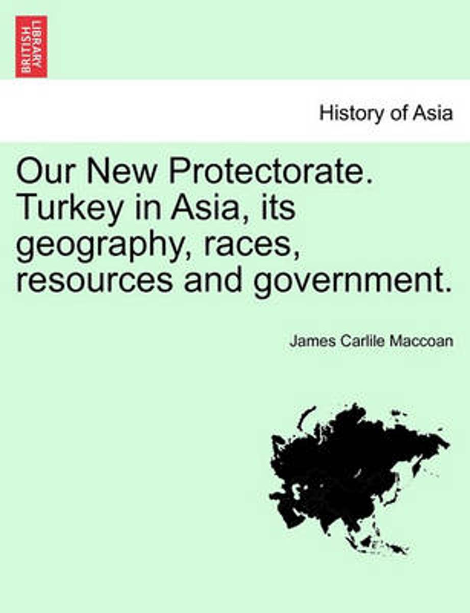 Our New Protectorate. Turkey in Asia, Its Geography, Races, Resources and Government. Vol. II
